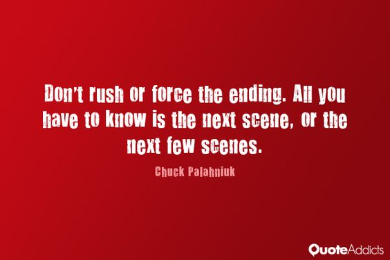 Don't rush the ending quote